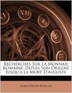 Recherches Sur La Monnaie Romaine: Depuis Son Origine Jusqu'a La Mort D'Auguste pdf