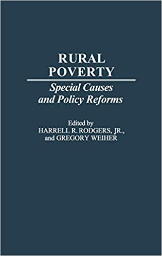 Rural Poverty Special Causes And Policy Reforms Studies In Social Welfare Policies And Programs Rodgers Jr Harrell R Weiher Gregory 9780313266300 Amazon Com Books