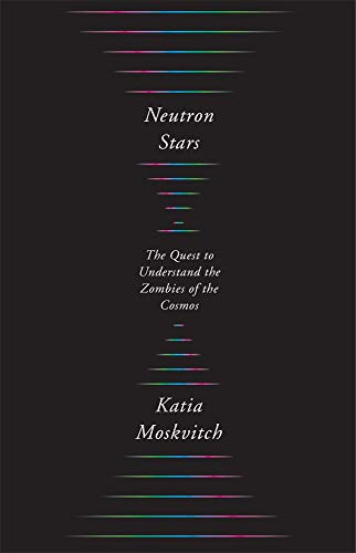 Book Cover: Neutron Stars: The Quest to Understand the Zombies of the Cosmos