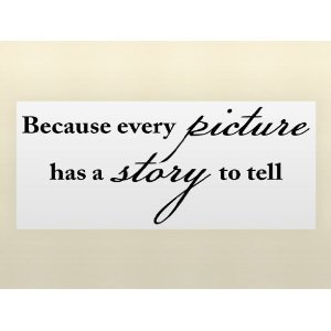 Amazoncom Because Every Picture Has A Story To Tell Vinyl Wall