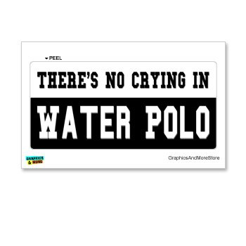 Water Polo Sticker Bumper - There's No Crying in Water Polo - Window Bumper Locker Sticker