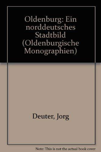 Oldenburg: Ein norddeutsches Stadtbild (Oldenburgische Monographien) (German Edition)