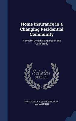 Home Insurance in a Changing Residential Community : A System Dynamics Approach and Case Study(Hardback) - 2015 Edition PDF