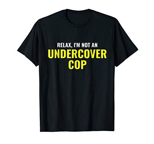 Not an Undercover Cop Shirt Funny Relax Police Costume Tee]()