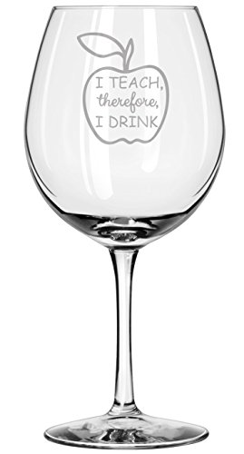Gift for Teacher Wine Glass - I Teach, Therefore, I Drink - Professor - College - University - Present - Teachers Gifts - Funny - Back To School - Home school