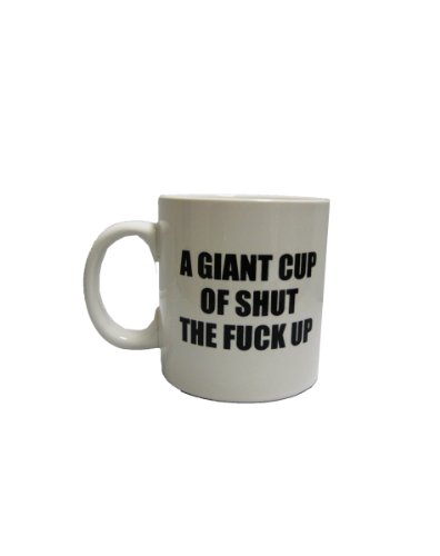 A Giant Cup of Shut the F*** up - 15 oz
