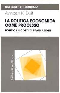 La politica economica come processo. Politica e costi di transazione Testi scelti di economia: Amazon.es: Dixit, Avinash, Arnone, M., Comincini, M.: Libros en idiomas extranjeros