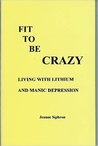 Fit to Be Crazy: Living with Lithium and Manic Depression