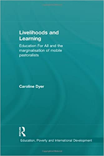 Livelihoods and Learning: Education For All and the marginalisation of mobile pastoralists Education, Poverty and International Development