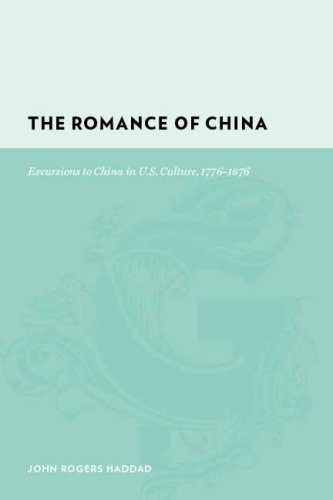 The Romance of China: Excursions to China in U.S. Culture, 1776-1876 (Gutenberg-e) by Columbia University Press