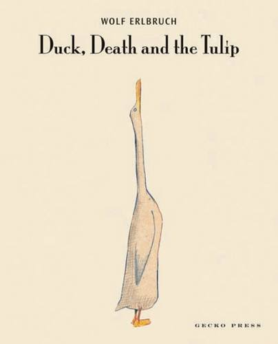 Duck, Death, and the Tulip. Wolf Erlbruch