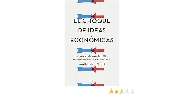 El choque de ideas económicas: Los grandes debates de política ...