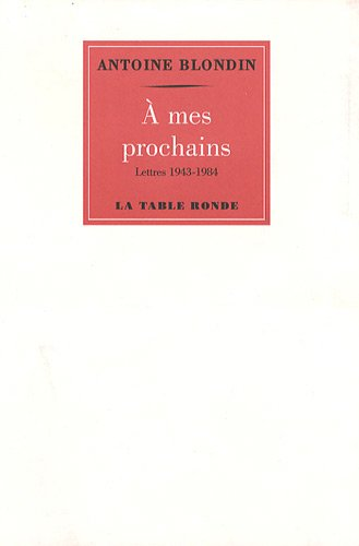 À mes prochains: Lettres (1943-1984)