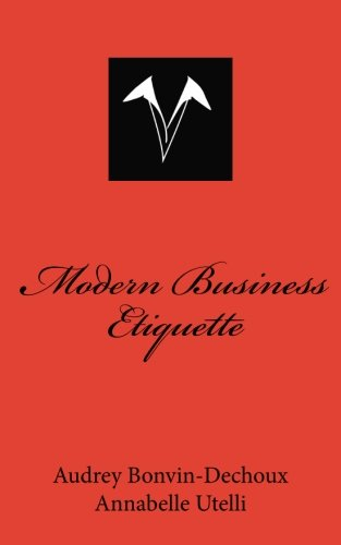 Modern Business Etiquette: What is expected of you professionally by CreateSpace Independent Publishing Platform