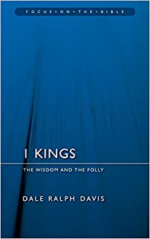 1 Kings: The Wisdom And the Folly (Focus on the Bible)