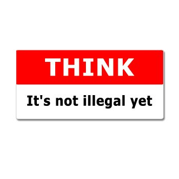 THINK Its Not Illegal Yet