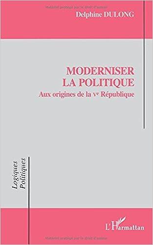 Livres Moderniser la politique: Aux origines de la Ve République pdf, epub