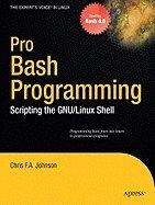 Pro Bash Programming Scripting the GNU/Linux Shell [PB,2009]
