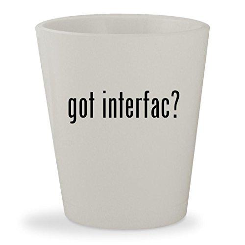 got interfac? - White Ceramic 1.5oz Shot Glass