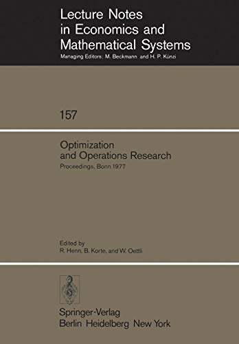(Optimization and Operations Research: Proceedings of a Workshop Held at the University of Bonn, October 2–8, 1977 (Lecture Notes in Economics and Mathematical Systems))