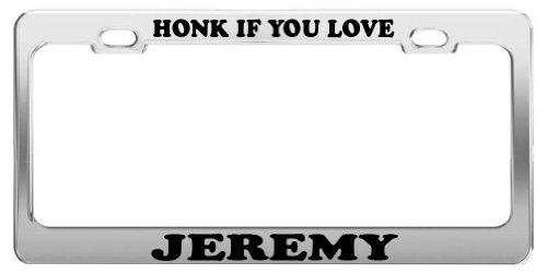 HONK IF YOU LOVE JEREMY License Plate Frame Tag Holder Car Truck - Jeremy Frame