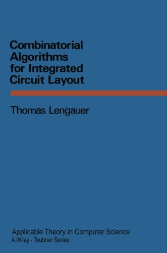 Combinatorial Algorithms for Integrated Circuit Layout (XApplicable Theory in Computer Science) by Vieweg+Teubner Verlag