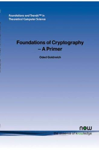 Foundations of Cryptography: A Primer (Foundations and Trends in Theoretical Computer Science,) Oded Goldreich
