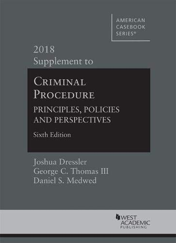 Criminal Procedure: Principles, Policies and Perspectives, 2018 Supplement (American Casebook Series)
