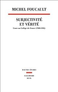 Subjectivité et vérité. Cours au collège de France (1980-1981) par Michel Foucault