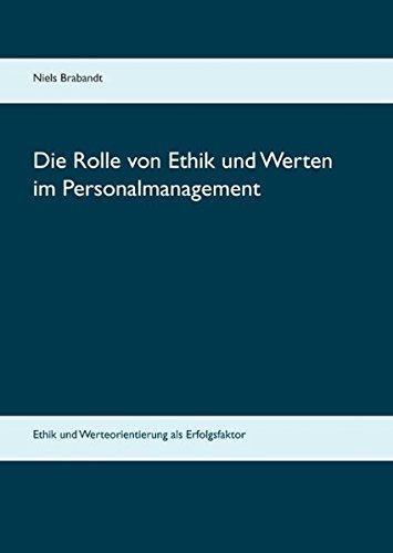 Die Rolle von Ethik und Werten im Personalmanagement: Ethik und Werteorientierung als Erfolgsfaktor Gebundenes Buch – 15. Dezember 2016 Niels Brabandt Books on Demand 3839190045 Betriebswirtschaft