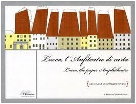 Lucca lanfiteatro di carta. Usi e riusi di un anfiteatro romano Taisuke Kuroda