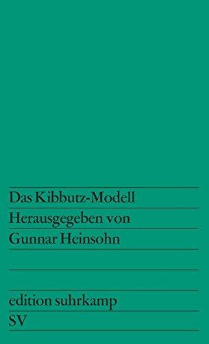 Das Kibbutz-Modell: Bestandsaufnahme einer alternativen Wirtschafts- und Lebensform nach sieben Jahrzehnten Herausgegeben und mit einer Einleitung versehen von Gunnar Heinsohn (edition suhrkamp)