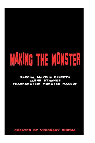 MAKING THE MONSTER - Special Makeup Effects Frankenstein
