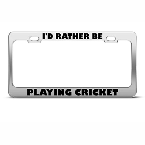 Nicholas Dunlop I'D Rather Be Playing Cricket Sport Metal License Plate Frame Tag Holder by Nicholas Dunlop