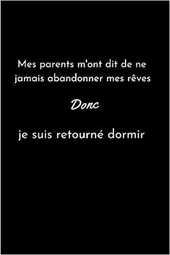 Mes Parents M Ont Dit De Ne Jamais Abandonner Mes Reves Donc Je Suis Retourne Dormir Carnet De Note Humour Avec Citation Parents Format 15 24 X 22 86 Cm Amazon Es Edition Mon Moment Delire