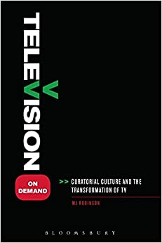 Television on Demand: Curatorial Culture and the Transformation of TV