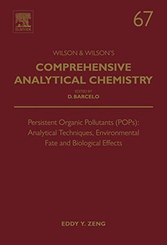 Persistent Organic Pollutants (POPs): Analytical Techniques, Environmental Fate and Biological Effects (Comprehensive Analytical Chemistry)