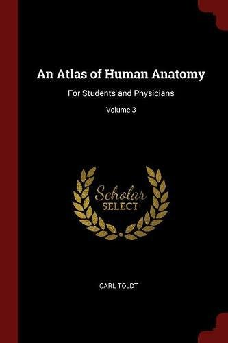 An Atlas of Human Anatomy: For Students and Physicians; Volume 3