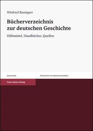 Bücherverzeichnis zur deutschen Geschichte. Hilfsmittel, Handbücher, Quellen (Historische Grundwissenschaften in Einzeldarstellungen 5)