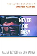 Never Die Easy: The Autobiography of Walter Payton Kindle Edition