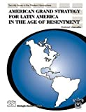 American Grand Strategy for Latin America in the Age of Resentment, Marcella, Gabriel, 1584873108
