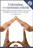 Cohousing e condomini solidali. Guida pratica alle nuove forme di vicinato e vita in comune. Con DVD