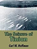 The Seizure of Tinian, Carl W. Hoffman, 1410206173
