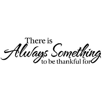 amazon com there is always something to be thankful for wall quote