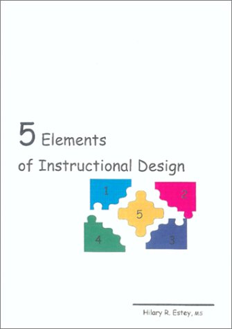 5 Elements Of Instructional Design Estey Hilary R 9780965066655 Amazon Com Books
