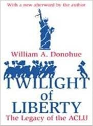 Book The Twilight of Liberty: The Legacy of the ACLU by William A. Donohue (1994-01-01)