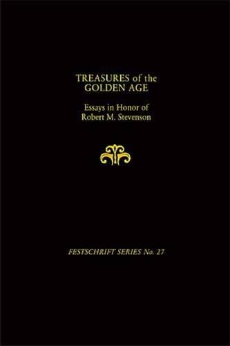 Treasures of the Golden Age:  Essays in Honor of Robert M. Stevenson (Festschrift)