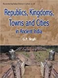 Republics, Kingdoms, Towns, and Cities in Ancient India, G. P. Singh, 8124602379