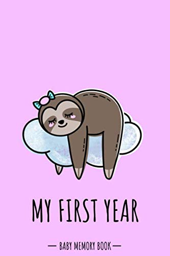 My First Year: Sloth Animal Kawaii - A Modern Memory Book for Baby Girl. Baby Memory Book to Fill In, Baby Journal for the First Year, Baby Milestone ... Shower / Baptism / Babyparty / Push Present