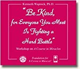 img - for Be Kind, for Everyone You Meet Is Fighting a Hard Battle, By Kenneth Wapnick Ph D (Workshop on A Course In Miracles - June 2006) book / textbook / text book